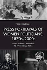 Press Portrayals of Women Politicians, 1870s-2000s (Women in American Political History)