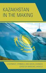 Kazakhstan in the Making (Contemporary Central Asia Societies Politics and Cultures)