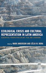 Ecological Crisis and Cultural Representation in Latin America (Ecocritical Theory and Practice)
