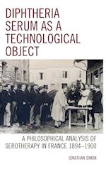 Diphtheria Serum as a Technological Object (Postphenomenology and the Philosophy of Technology)