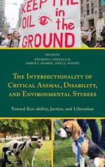 Intersectionality of Critical Animal, Disability, and Environmental Studies (Critical Animal Studies and Theory)