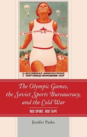 Olympic Games, the Soviet Sports Bureaucracy, and the Cold War