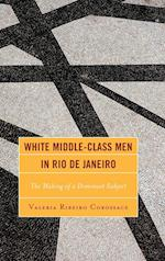 White Middle-Class Men in Rio de Janeiro (Latin American Gender and Sexualities)