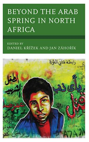 Bog, hardback Beyond the Arab Spring in North Africa af Jan Zahorik