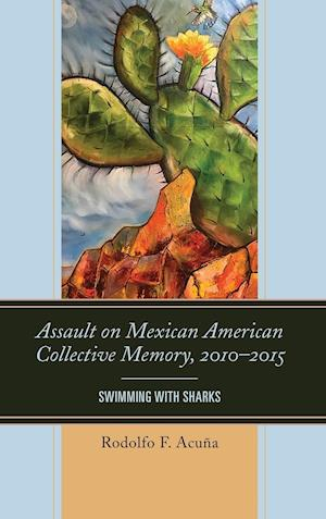 Bog, hardback Assault on Mexican American Collective Memory, 2010-2015 af Rodolfo F. Acuna
