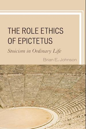 Bog, paperback The Role Ethics of Epictetus af Brian E. Johnson
