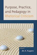 Purpose, Practice, and Pedagogy in Rhetorical Criticism (Lexington Studies in Political Communication)