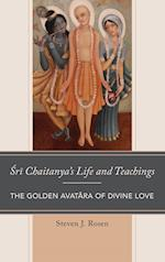 Sri Chaitanya's Life and Teachings (Explorations in Indic Traditions Theological Ethical and Philosophical)