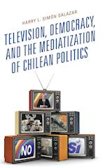 Television, Democracy, and the Mediatization of Chilean Politics (Communication Globalization Cultural Identity)