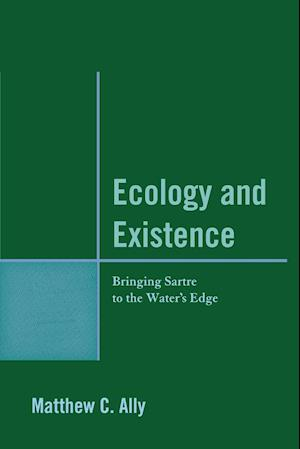 Ecology and Existence: Bringing Sartre to the Water's Edge