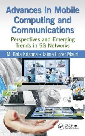 Advances in Mobile Computing and Communications : Perspectives and Emerging Trends in 5G Networks