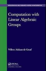 Computation with Linear Algebraic Groups (Chapman HallCRC Monographs and Research Notes in Mathemat)