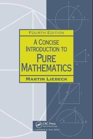Concise Introduction to Pure Mathematics, Fourth Edition af Martin Liebeck