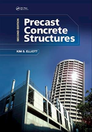 Precast Concrete Structures, Second Edition af Kim S. Elliott