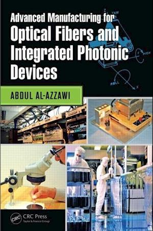Bog, hardback Advanced Manufacturing for Optical Fibers and Integrated Photonic Devices af Abdul Al-azzawi