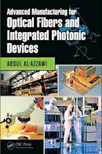 Advanced Manufacturing for Optical Fibers and Integrated Photonic Devices af Abdul Al-azzawi