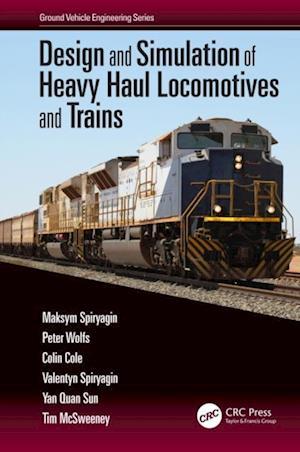 Design and Simulation of Heavy Haul Locomotives and Trains af Tim McSweeney, Maksym Spiryagin, Colin Cole