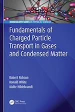 Fundamentals of Charged Particle Transport in Gases and Condensed Matter (Monograph Series in Physical Sciences)