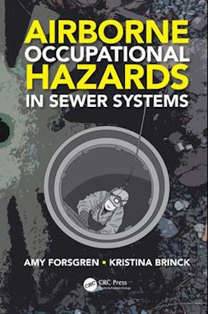 Airborne Occupational Hazards in Sewer Systems af Amy Forsgren, Kristina Brinck