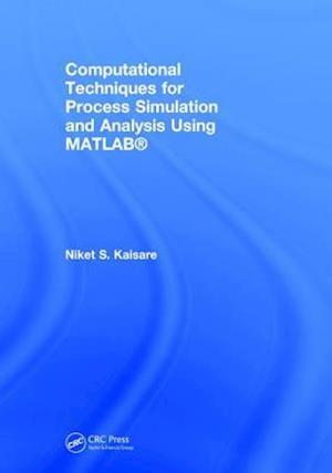 Computational Techniques for Process Simulation and Analysis Using MATLAB (R)