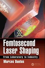 Femtosecond Laser Shaping (Optical Sciences and Applications of Light)