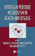 Hydrogen Peroxide Metabolism in Health and Disease (Oxidative Stress and Disease)