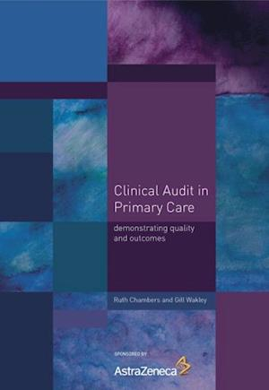 Clinical Audit in Primary Care af Gill Wakley, Ruth Chambers