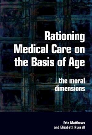 Rationing Medical Care on the Basis of Age af Eric Matthews, Elizabeth Russell