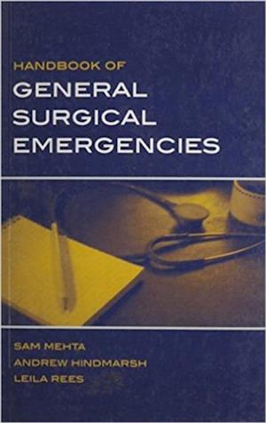 Handbook of General Surgical Emergencies af Sam Mehta, Andrew Hindmarsh, Leila Rees
