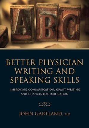Better Physician Writing and Speaking Skills af Mithilesh Lal, John Gartland