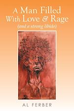 A Man Filled with Love & Rage: (And a Strong Libido)