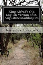 King Alfred's Old English Version of St. Augustine's Soliloquies af Henry Lee Hargrove