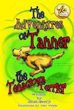 The Adventures Tanner the Tenacious Terrier