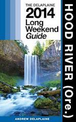 Hood River (Ore.) - The Delaplaine 2014 Long Weekend Guide