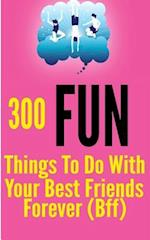 300 Fun Things to Do with Your Best Friends Forever (Bff) af Tanya Turner