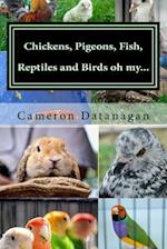 Chickens, Pigeons, Fish, Reptiles and Birds Oh My...