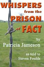 Whispers from the Prison of Fact