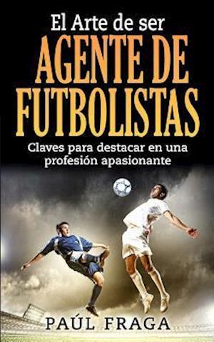 Bog, paperback El Arte de Ser Agente de Futbolistas af Paul Fraga