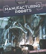 Manufacturing Robots (Robots and Robotics)