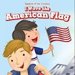 I Wave the American Flag (Symbols of Our Country)