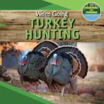 We're Going Turkey Hunting (Hunting and Fishing A Kids Guide)