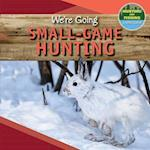 We're Going Small-Game Hunting (Hunting and Fishing A Kids Guide)