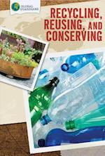 Recycling, Reusing, and Conserving (Global Guardians)