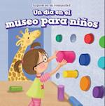 Un Dia En El Museo Para Ninos (a Day at the Children's Museum) (Lugares En Mi Comunidad Places in My Community)
