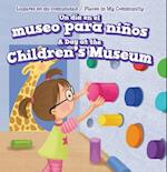 Un Dia En El Museo Para Ninos / A Day at the Children's Museum (Lugares En Mi Comunidad Places in My Community)