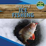 We're Going Ice Fishing (Hunting and Fishing A Kids Guide)