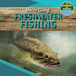 We're Going Freshwater Fishing (Hunting and Fishing A Kids Guide)