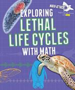Exploring Lethal Life Cycles with Math (Math Attack Exploring Life Science with Math)