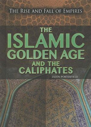 Bog, ukendt format The Islamic Golden Age and the Caliphates af Jason Porterfield
