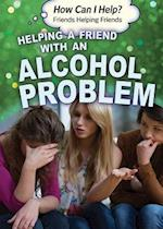 Helping a Friend with an Alcohol Problem (How Can I Help Friends Helping Friends)